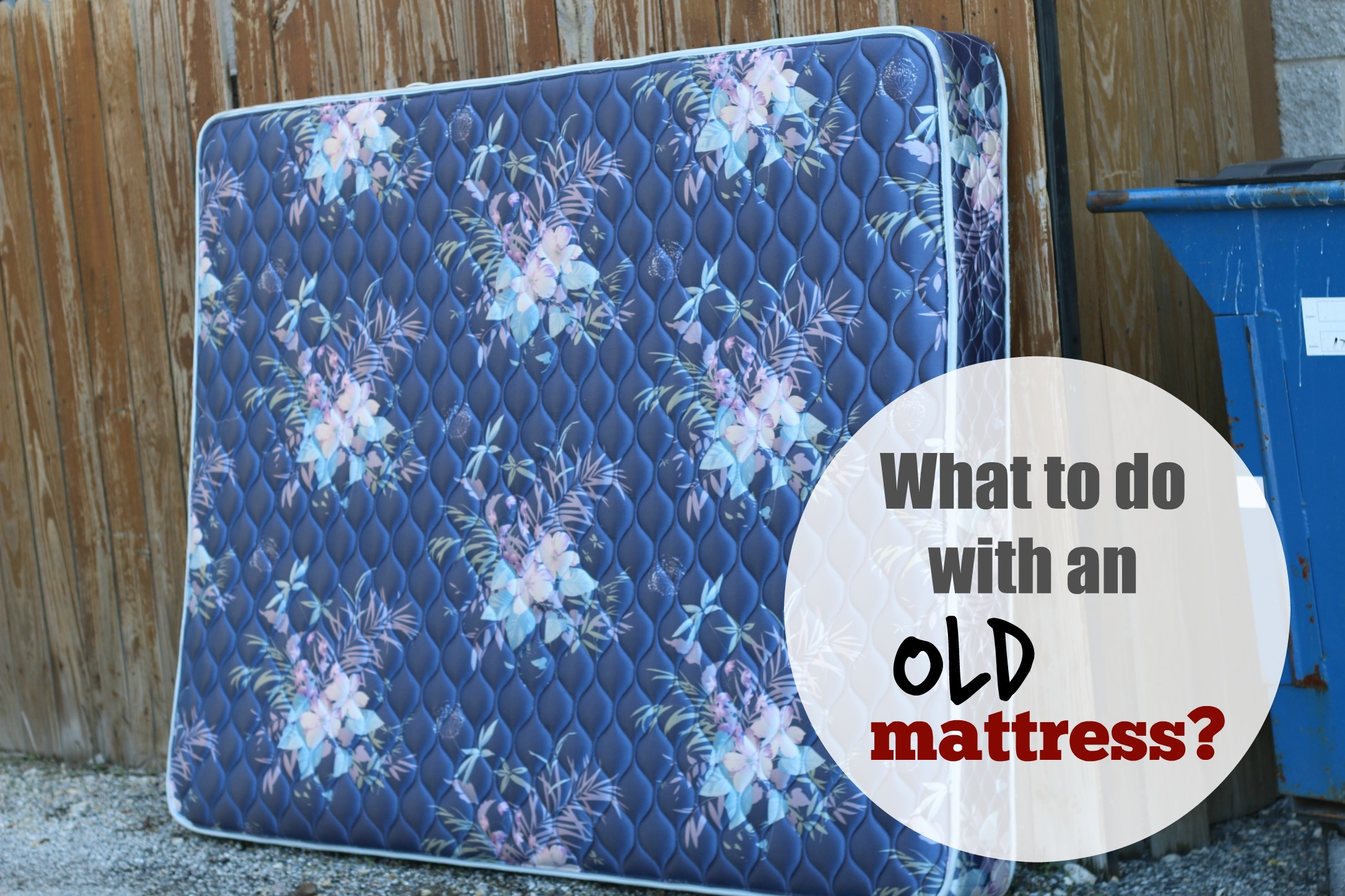 so what do you do with an old mattress